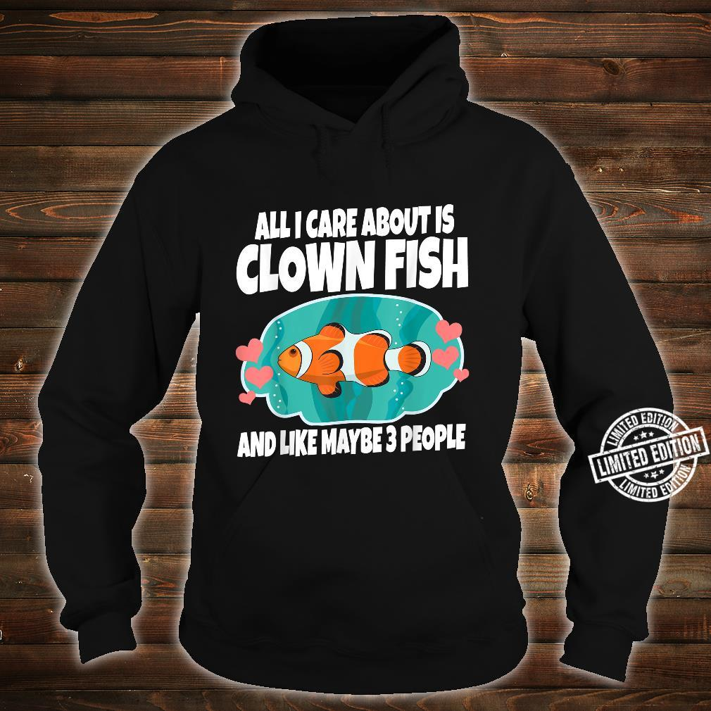 All I Care I Clown Fish And Like Maybe 3 More People Shirt hoodie