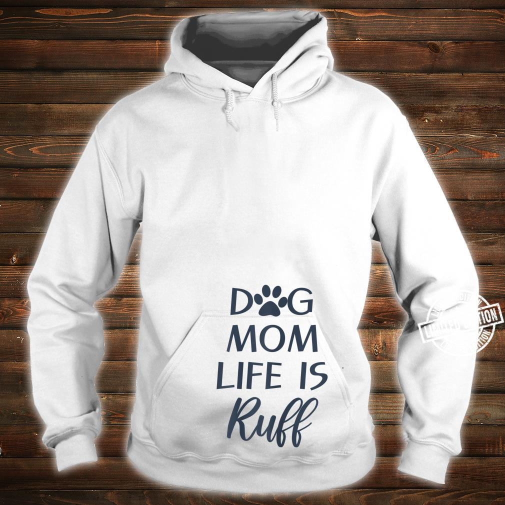 Cute Puppy Dog Quotes Dog Mom Life is Ruff Shirt hoodie