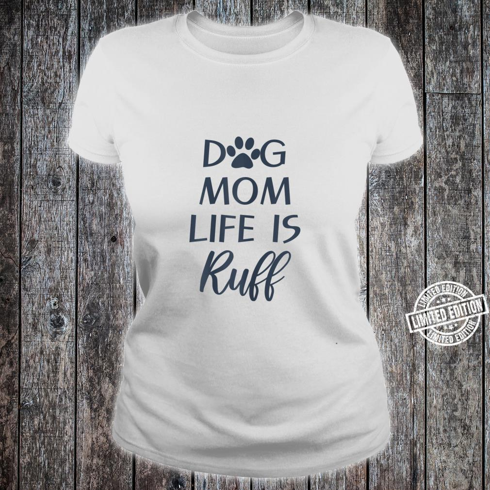 Cute Puppy Dog Quotes Dog Mom Life is Ruff Shirt ladies tee