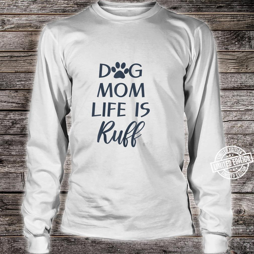 Cute Puppy Dog Quotes Dog Mom Life is Ruff Shirt long sleeved