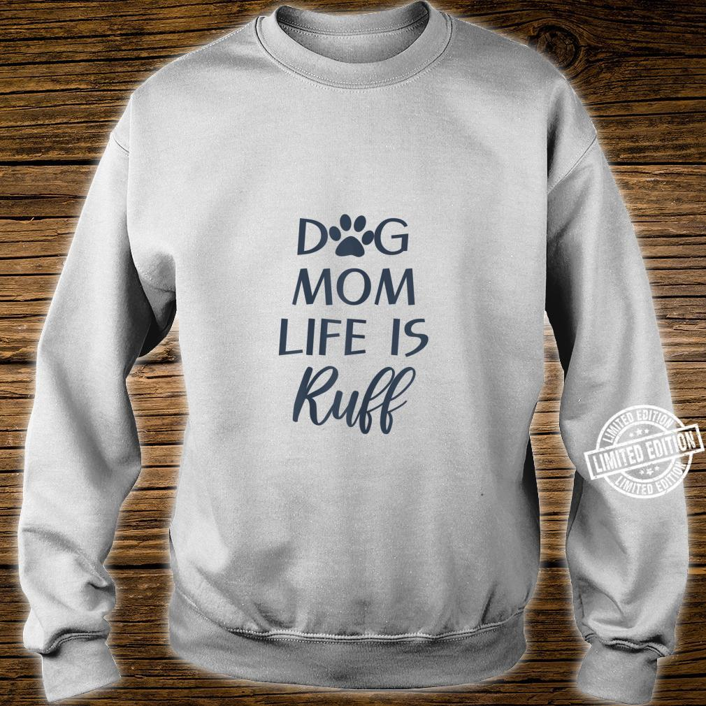 Cute Puppy Dog Quotes Dog Mom Life is Ruff Shirt sweater