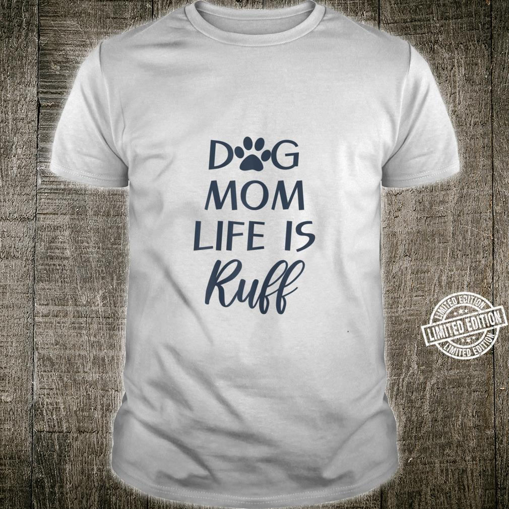 Cute Puppy Dog Quotes Dog Mom Life is Ruff Shirt