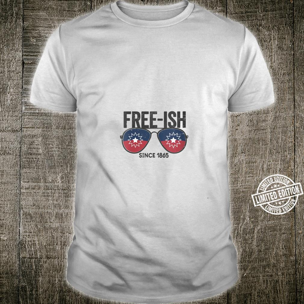 Freeish Since 1865 Juneteenth Independence Black Freedom Shirt