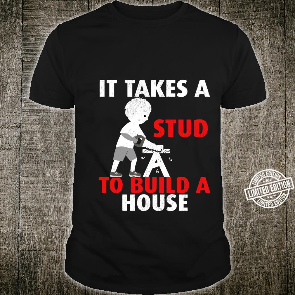 Funny It Takes A Stud To Build A House Carpenter Shirt