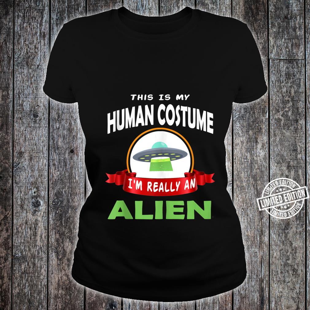 Funny This is My Human Costume I'm really an Alien Shirt ladies tee