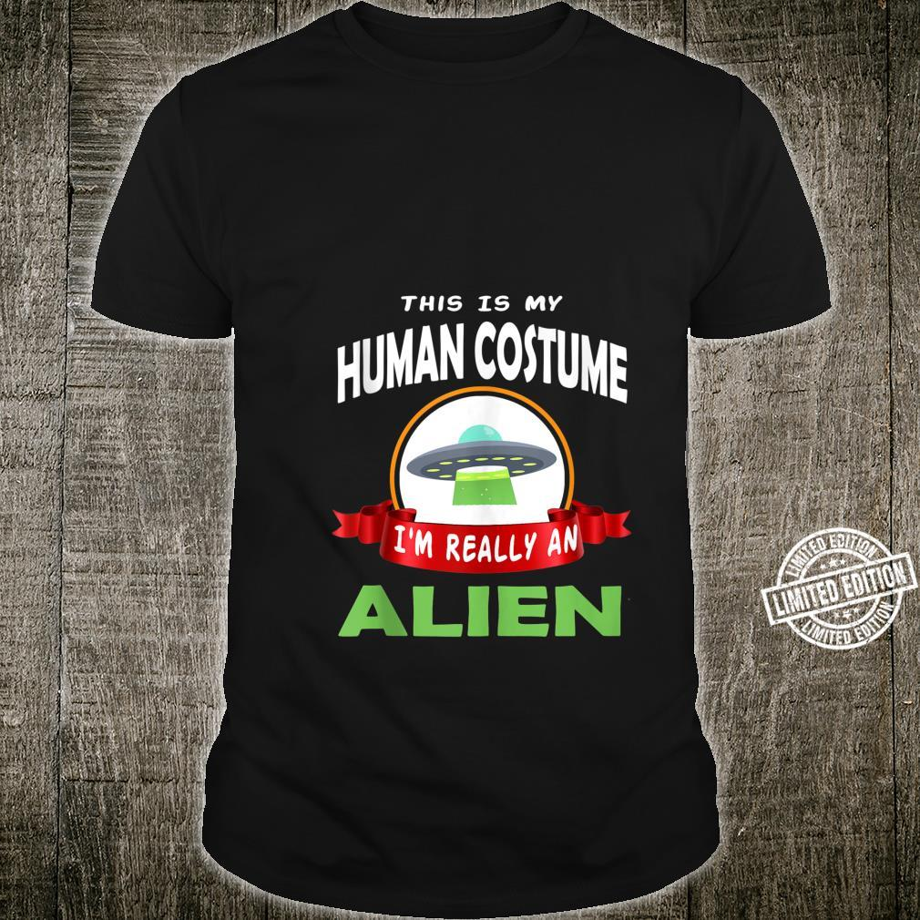 Funny This is My Human Costume I'm really an Alien Shirt