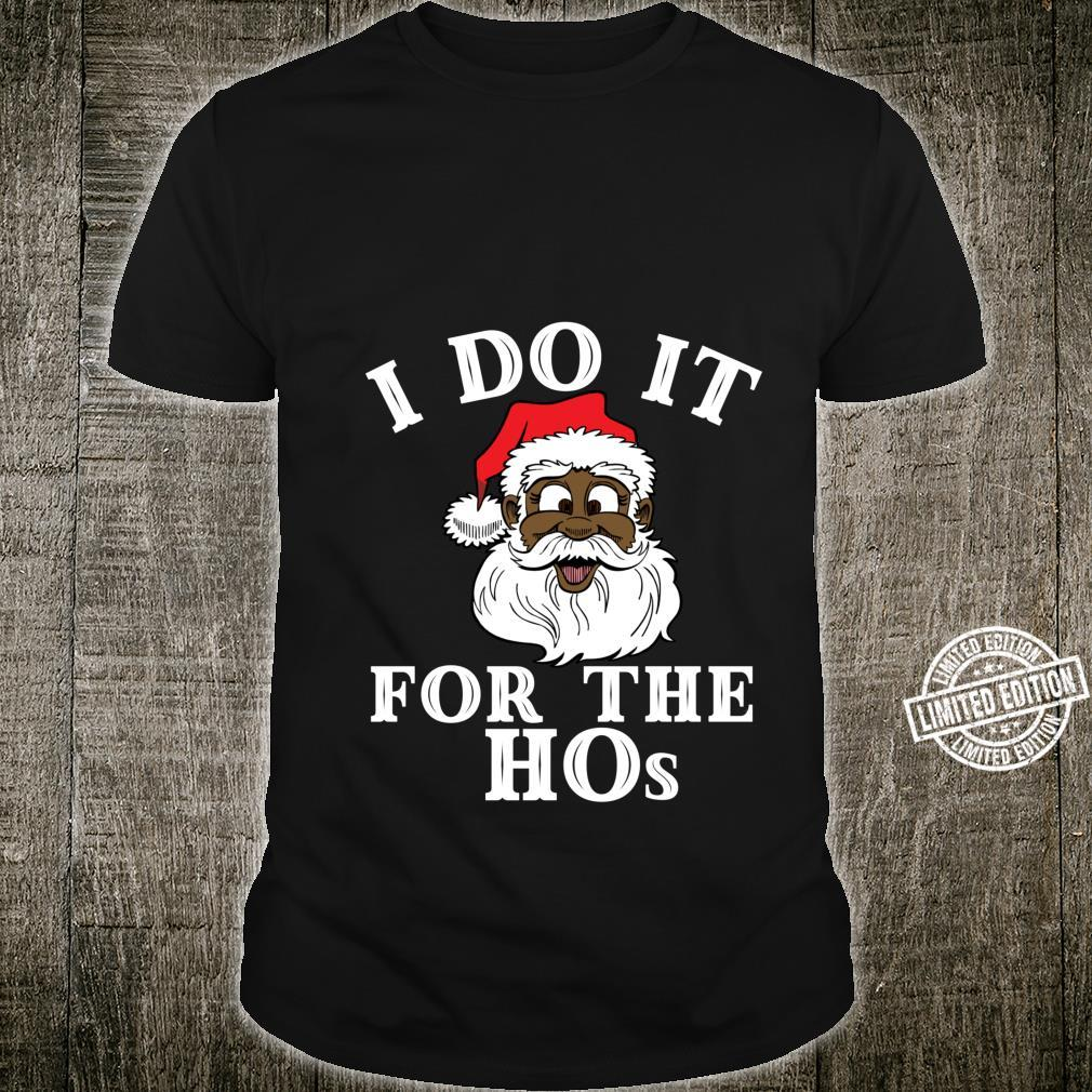 I Do It For The Hos Lustiges WeihnachtsmannZitat I Do it For The Hos Shirt