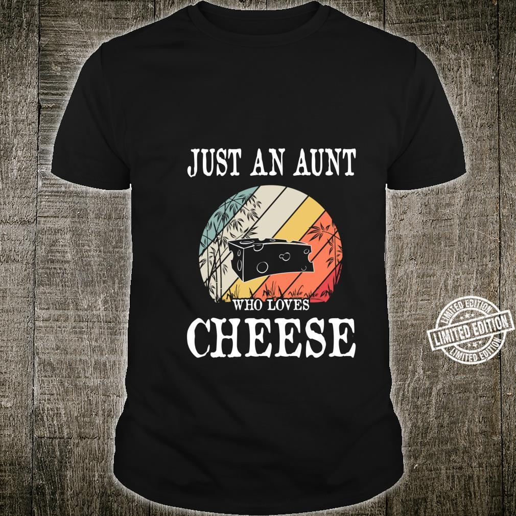 Just An Aunt Who Loves Cheese Shirt
