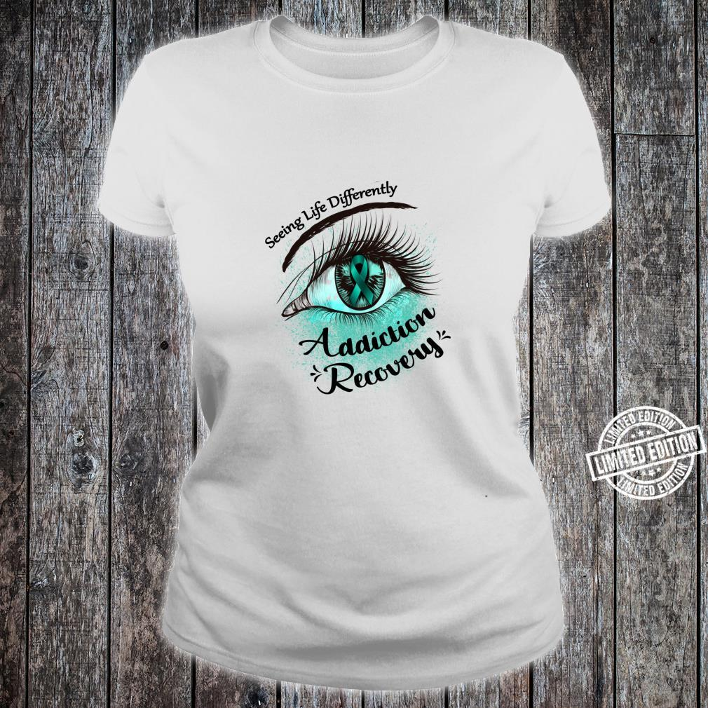 Seeing Life Differently Addiction Recovery Awareness Shirt ladies tee