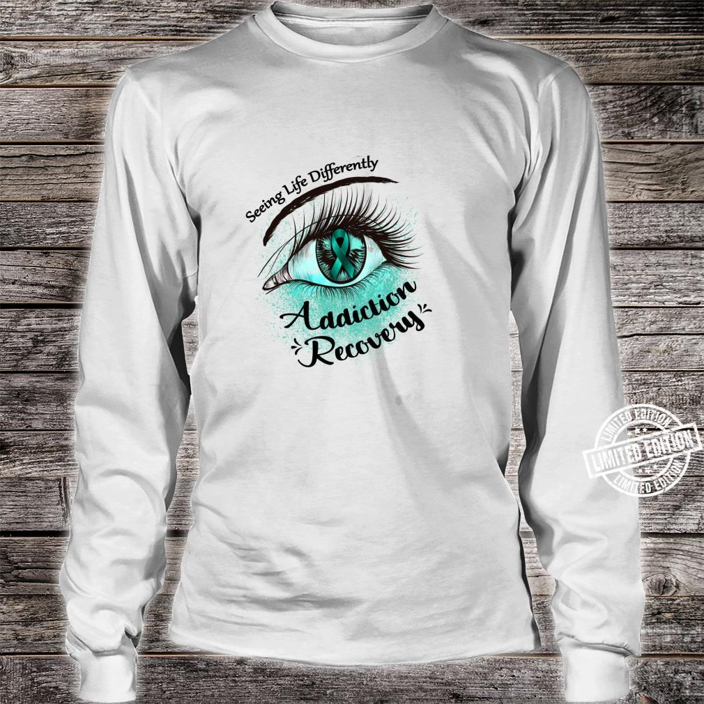 Seeing Life Differently Addiction Recovery Awareness Shirt long sleeved