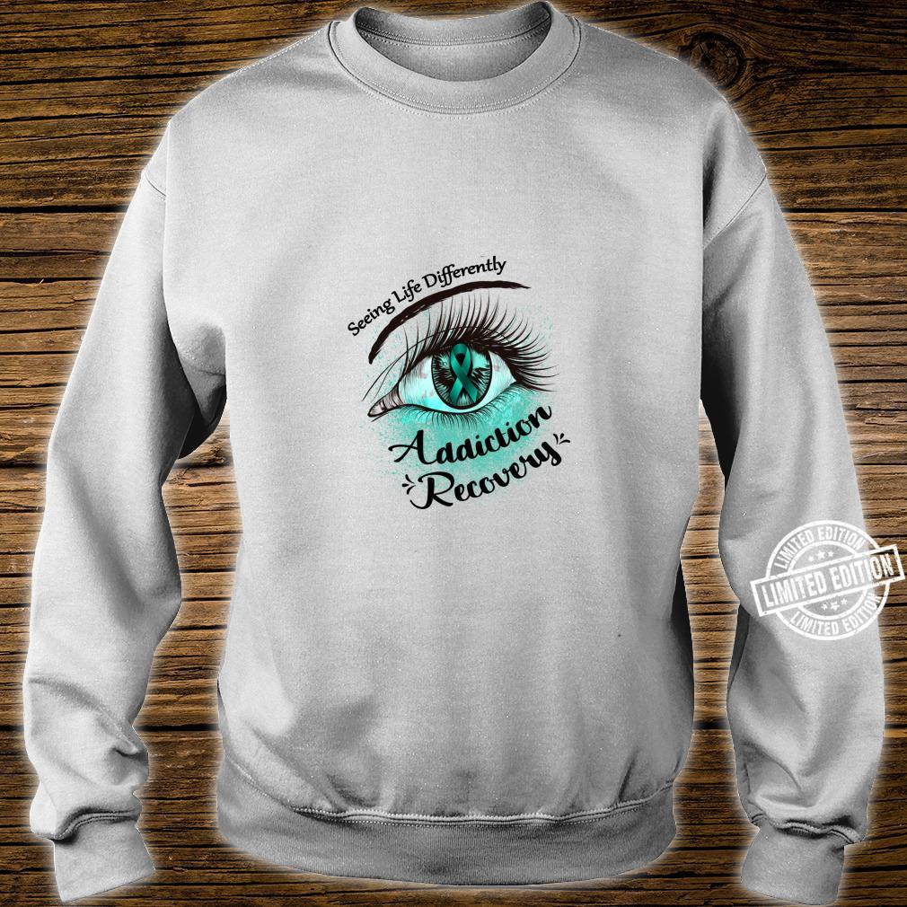 Seeing Life Differently Addiction Recovery Awareness Shirt sweater