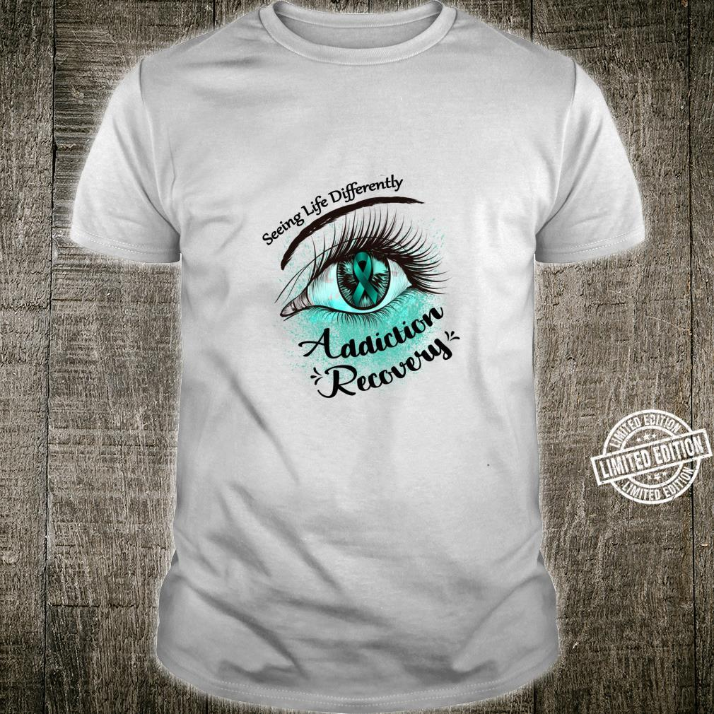Seeing Life Differently Addiction Recovery Awareness Shirt