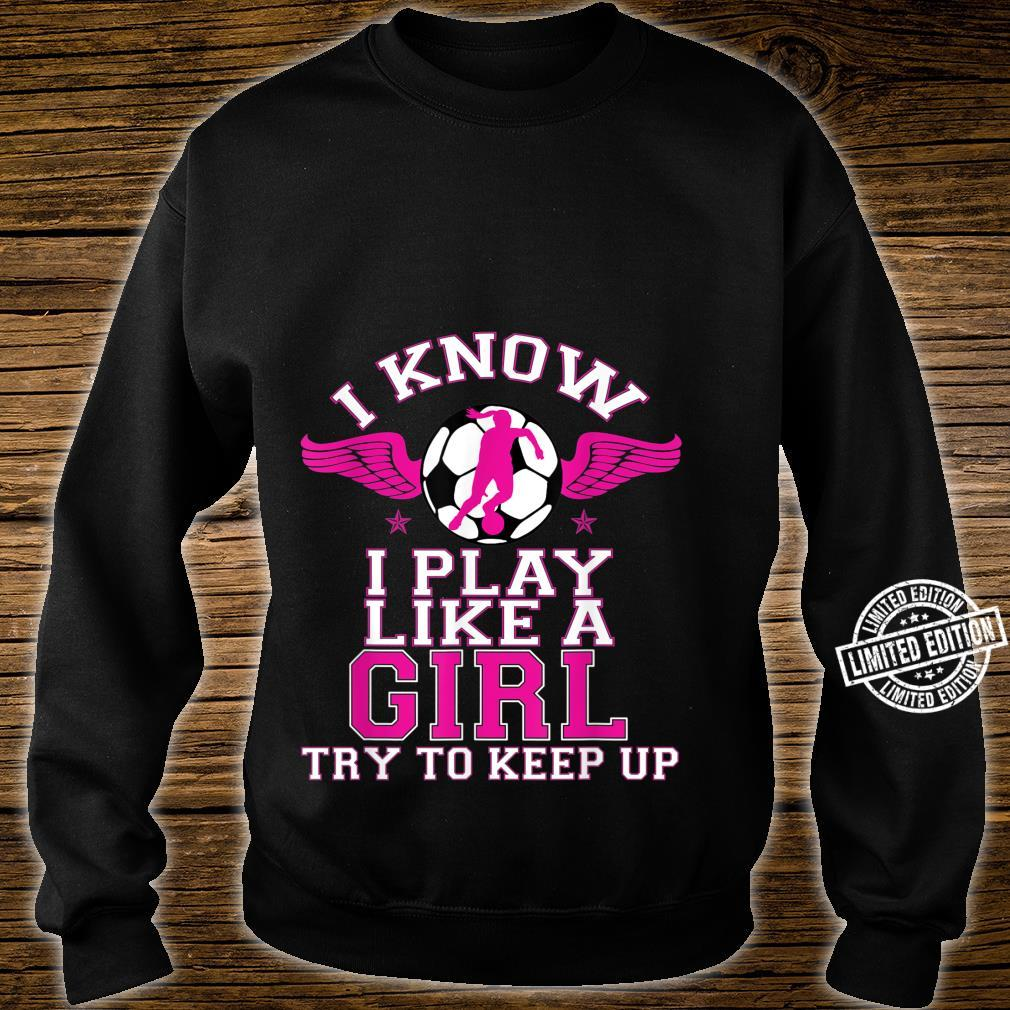 Soccer Play Like a Girl Cool Cute Prize for Her Shirt sweater