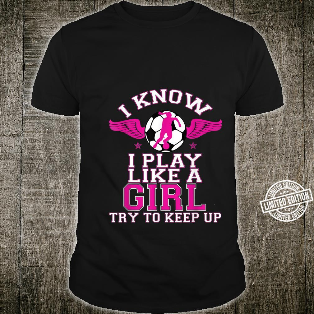 Soccer Play Like a Girl Cool Cute Prize for Her Shirt