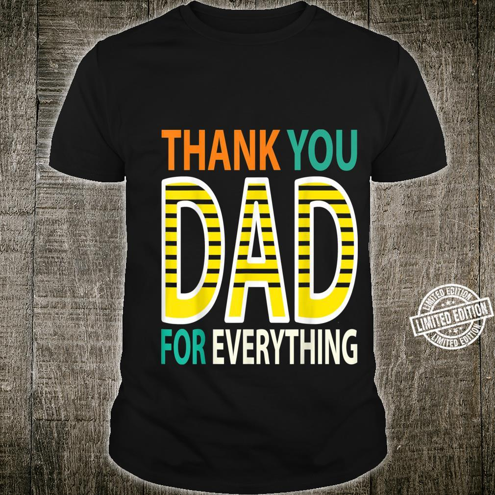 THANK YOU DAD FOR EVEYTHING Father's Day Papa Dad Shirt