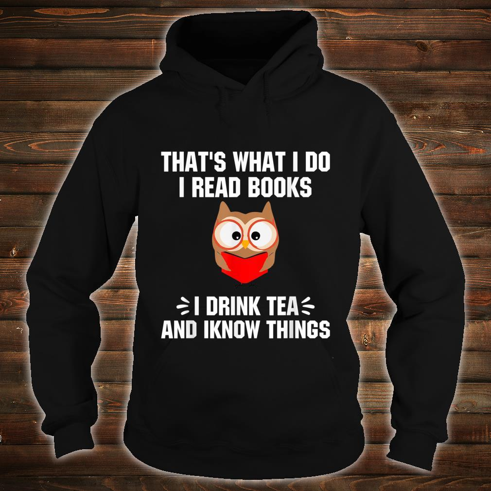 That's What I Do I Read Books I Drink Tea And Iknow Things Shirt hoodie