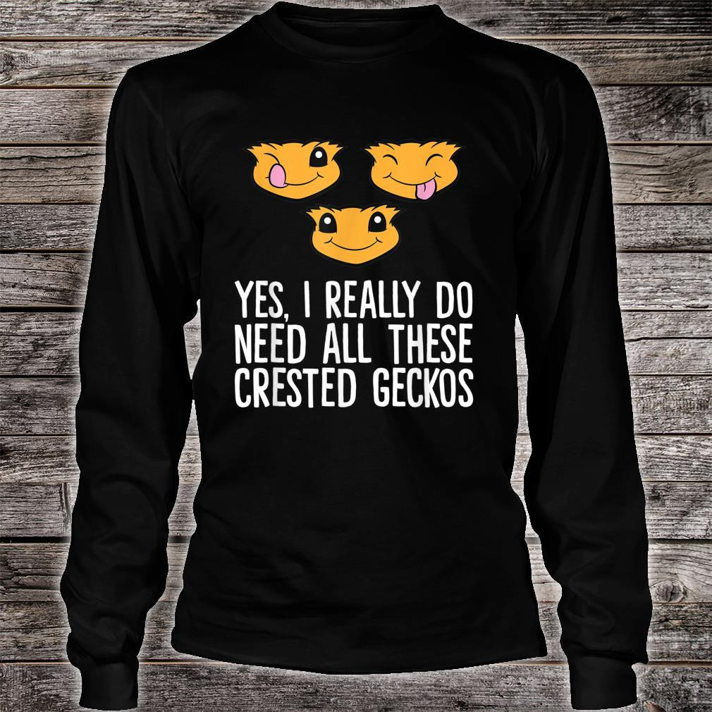Yes I Really Do Need All These Crested Geckos Shirt long sleeved