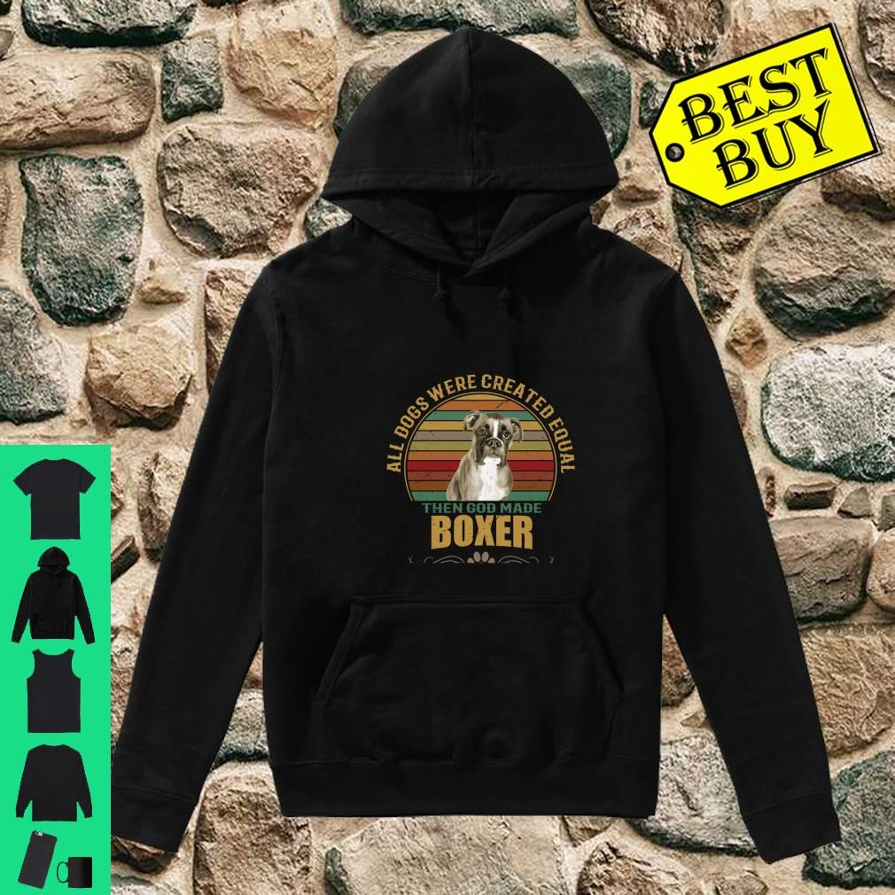 All Dogs Were Created Equal Boxer Owners Design Gift Shirt hoodie
