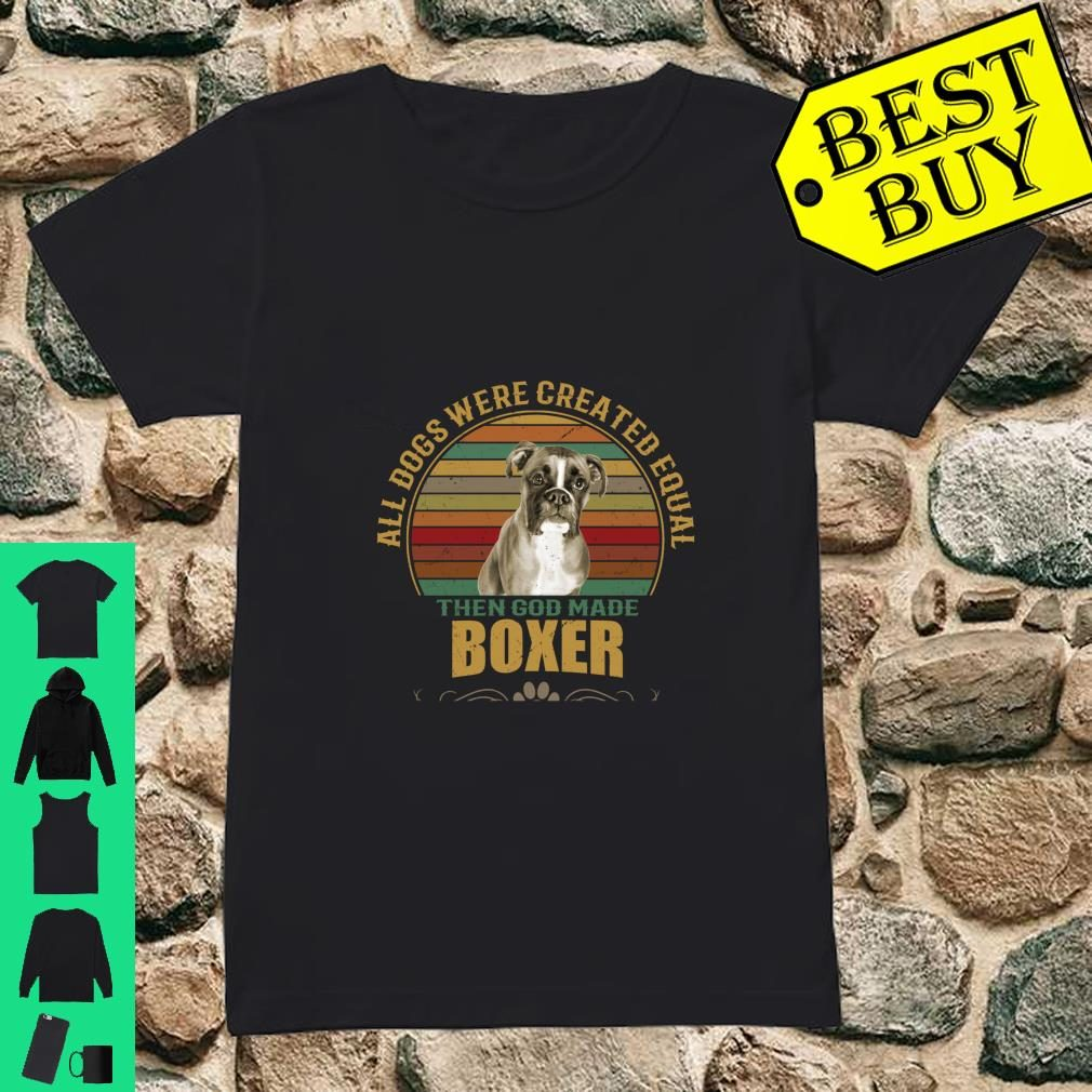 All Dogs Were Created Equal Boxer Owners Design Gift Shirt ladies tee