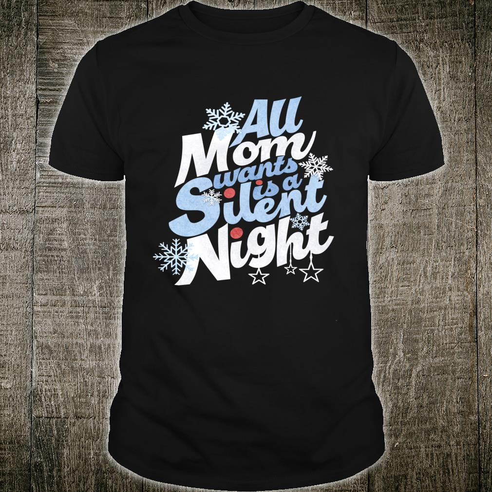 All Mom Wants Is A Silent Night Christmas Shirt