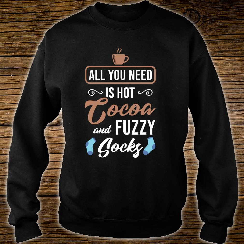 All You Need Is Hot Cocoa And Fuzzy Socks Winter Book Shirt sweater