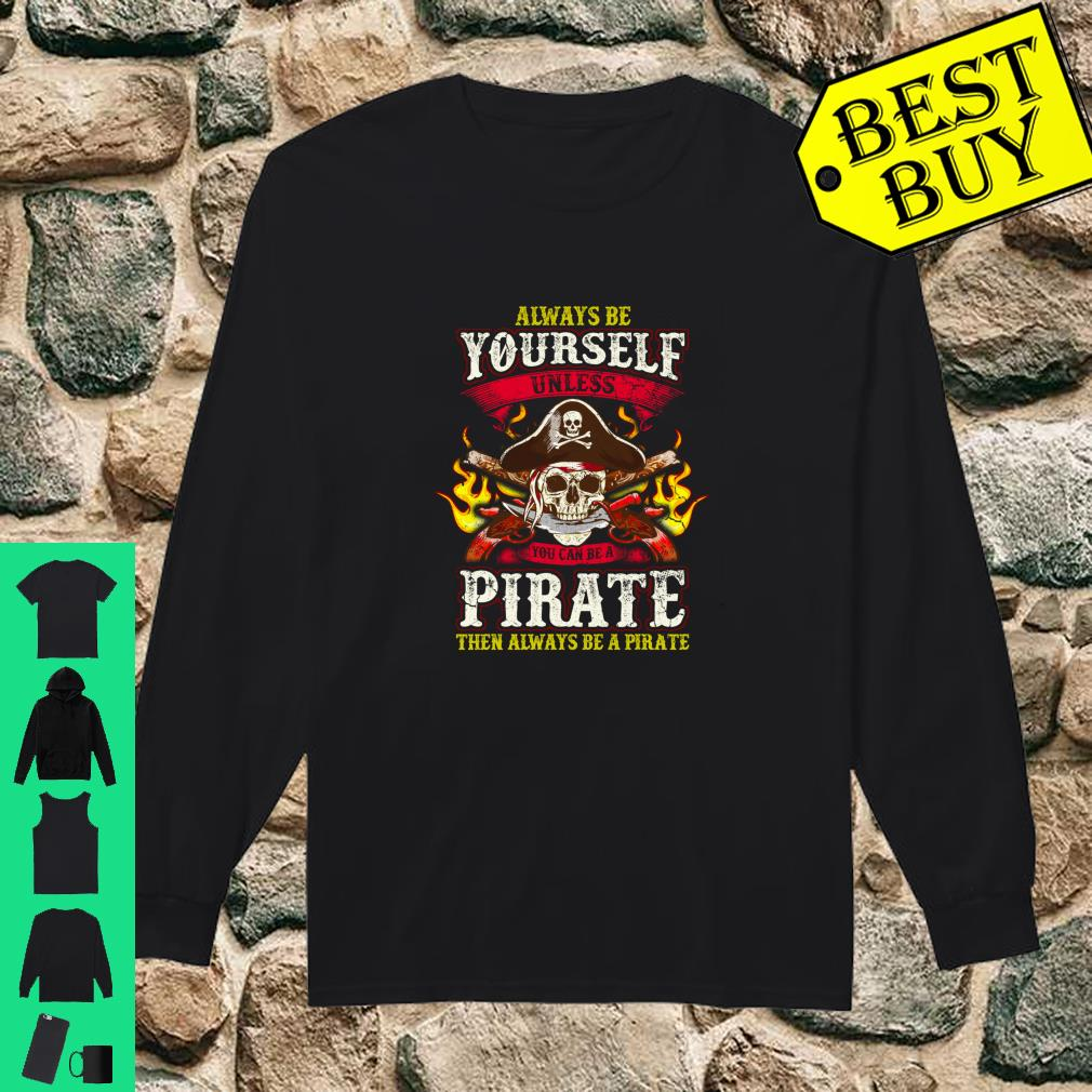 Always Be A Pirate Quotes Pirates Humor Sayings Langarm Shirt long sleeved