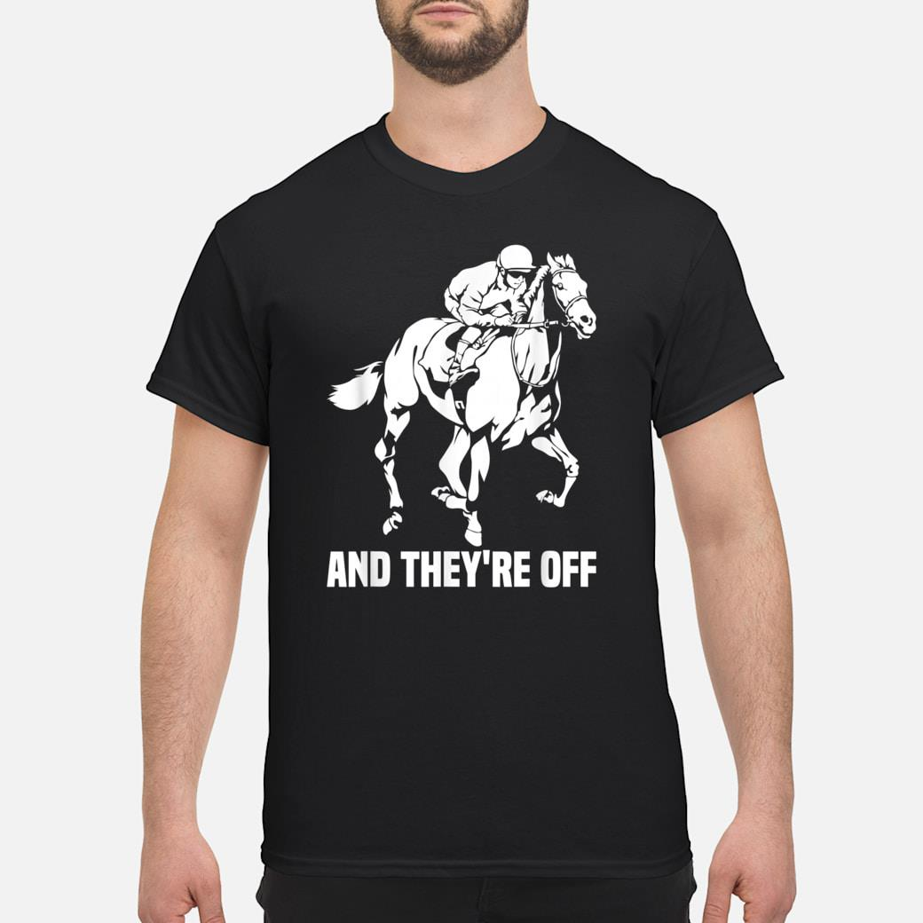 And They're Off, Horse Racing Fan, Thoroughbred Racing Shirt