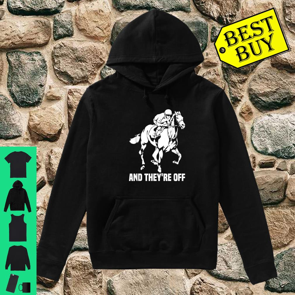 And They're Off, Horse Racing Fan, Thoroughbred Racing Shirt hoodie