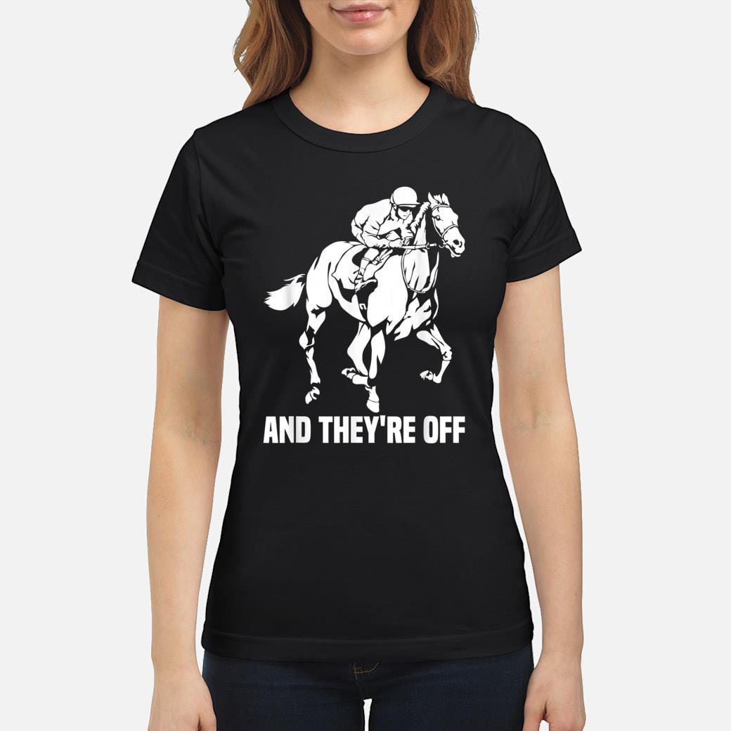 And They're Off, Horse Racing Fan, Thoroughbred Racing Shirt ladies tee