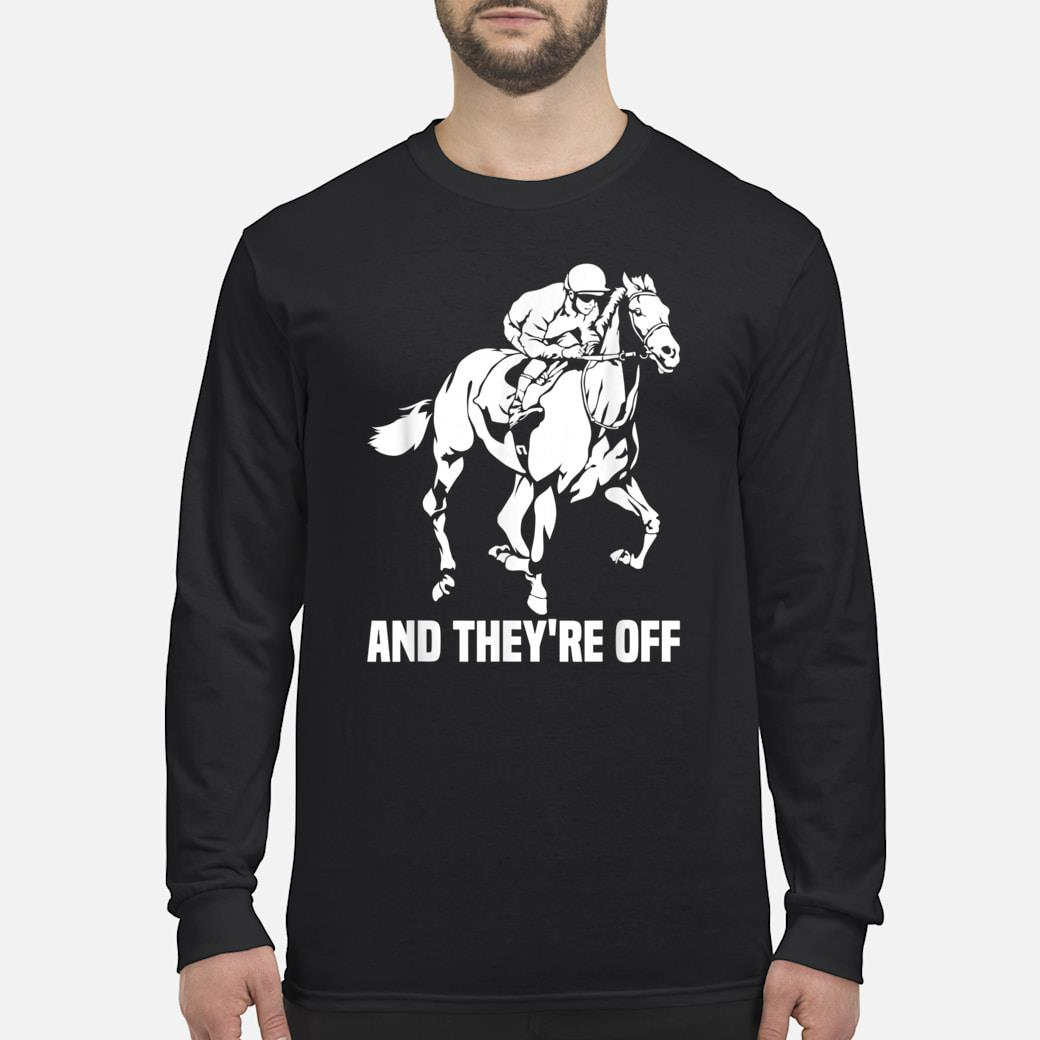 And They're Off, Horse Racing Fan, Thoroughbred Racing Shirt Long sleeved