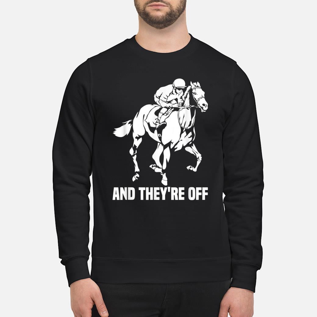 And They're Off, Horse Racing Fan, Thoroughbred Racing Shirt sweater