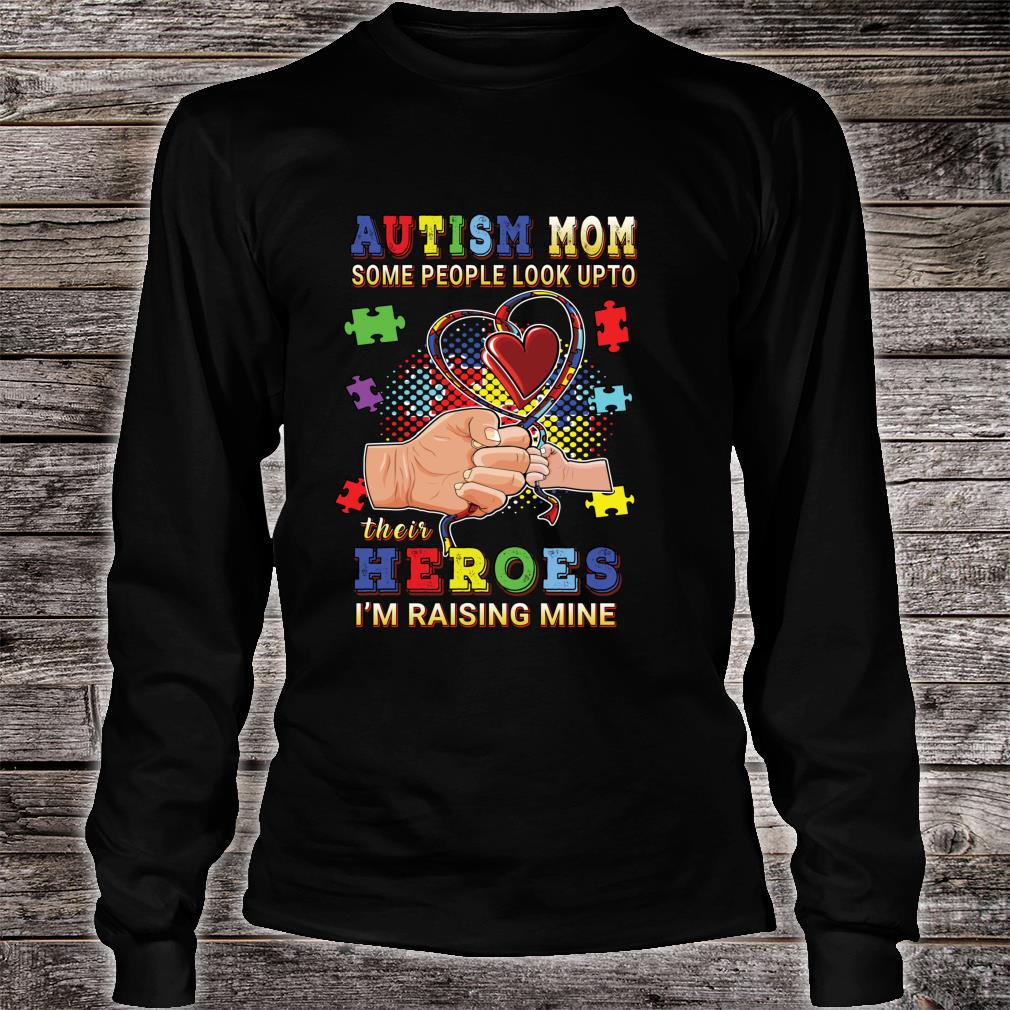 Autism Mom Shirt Some People Look Upto Their Hero Shirt long sleeved