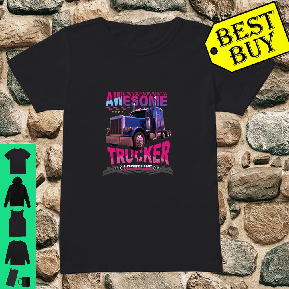 Awesome Trucker Look Like Truck Driver Gifts shirt ladies tee