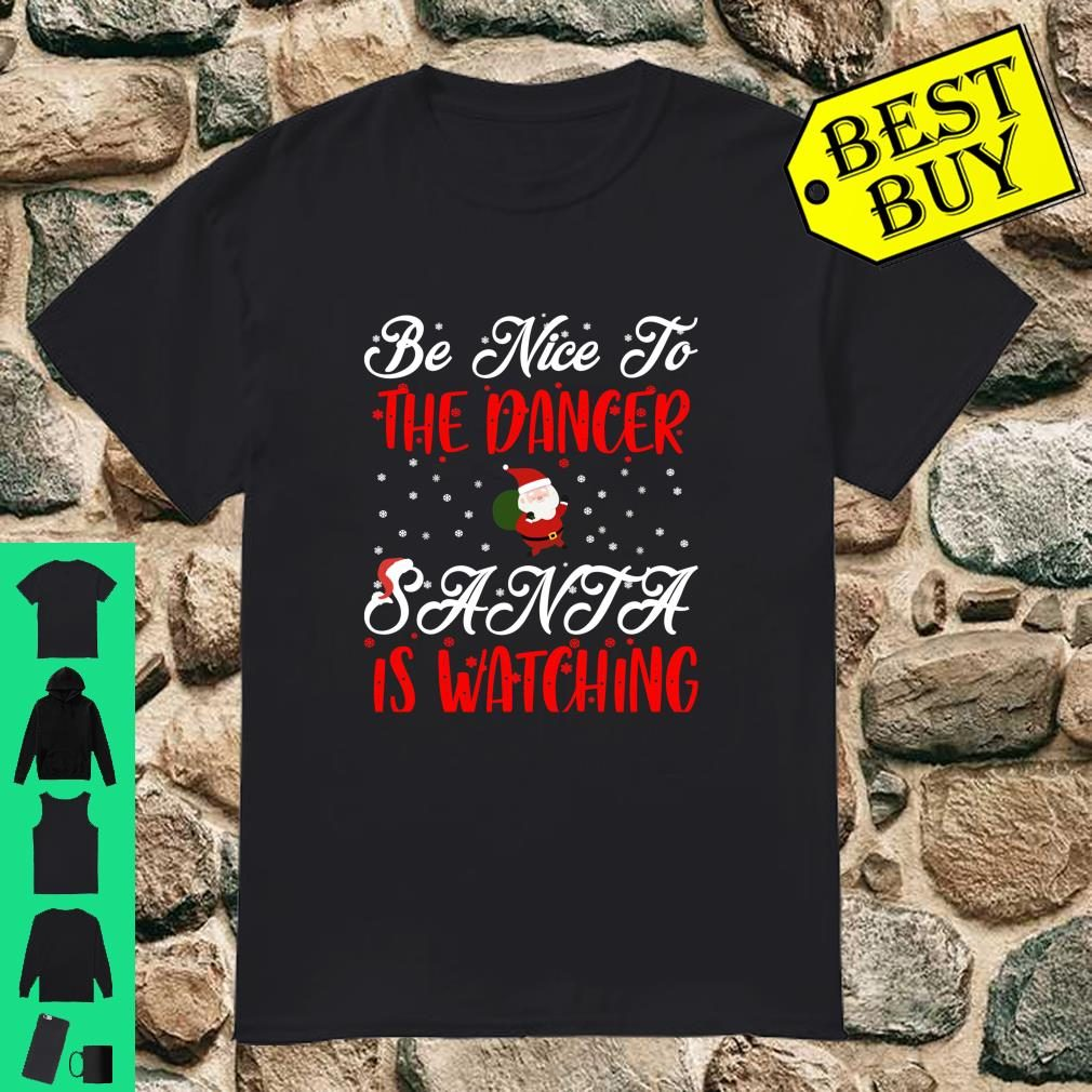 Be Nice To The Dancer Santa Is Watching shirt