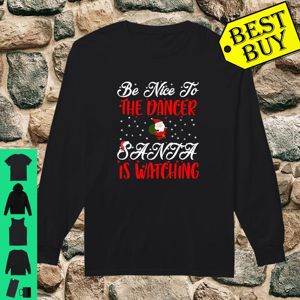 Be Nice To The Dancer Santa Is Watching shirt long sleeved