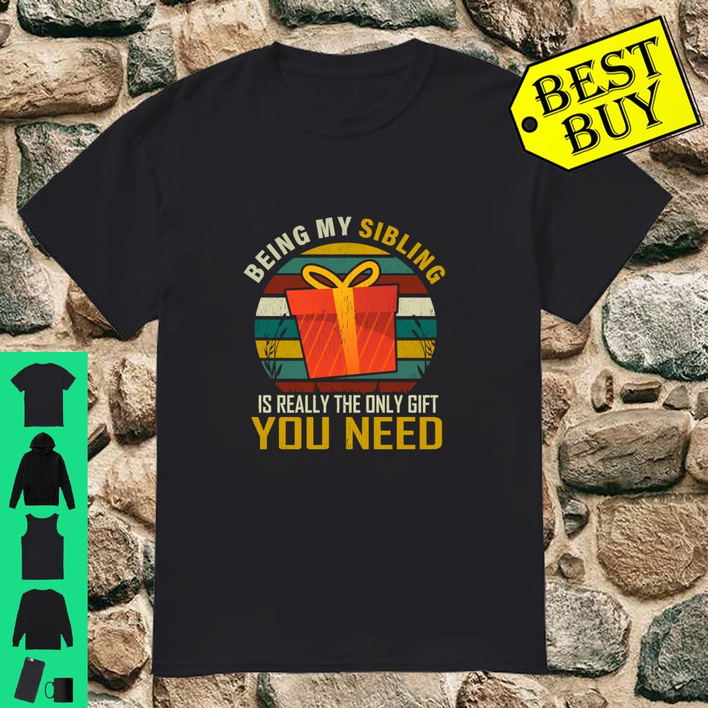 Being My Sibling Is Really The Only Gift You Need Gift shirt