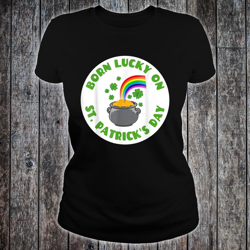 Born Lucky On St. Patrick's Day March 17th Birthday Shirt ladies tee