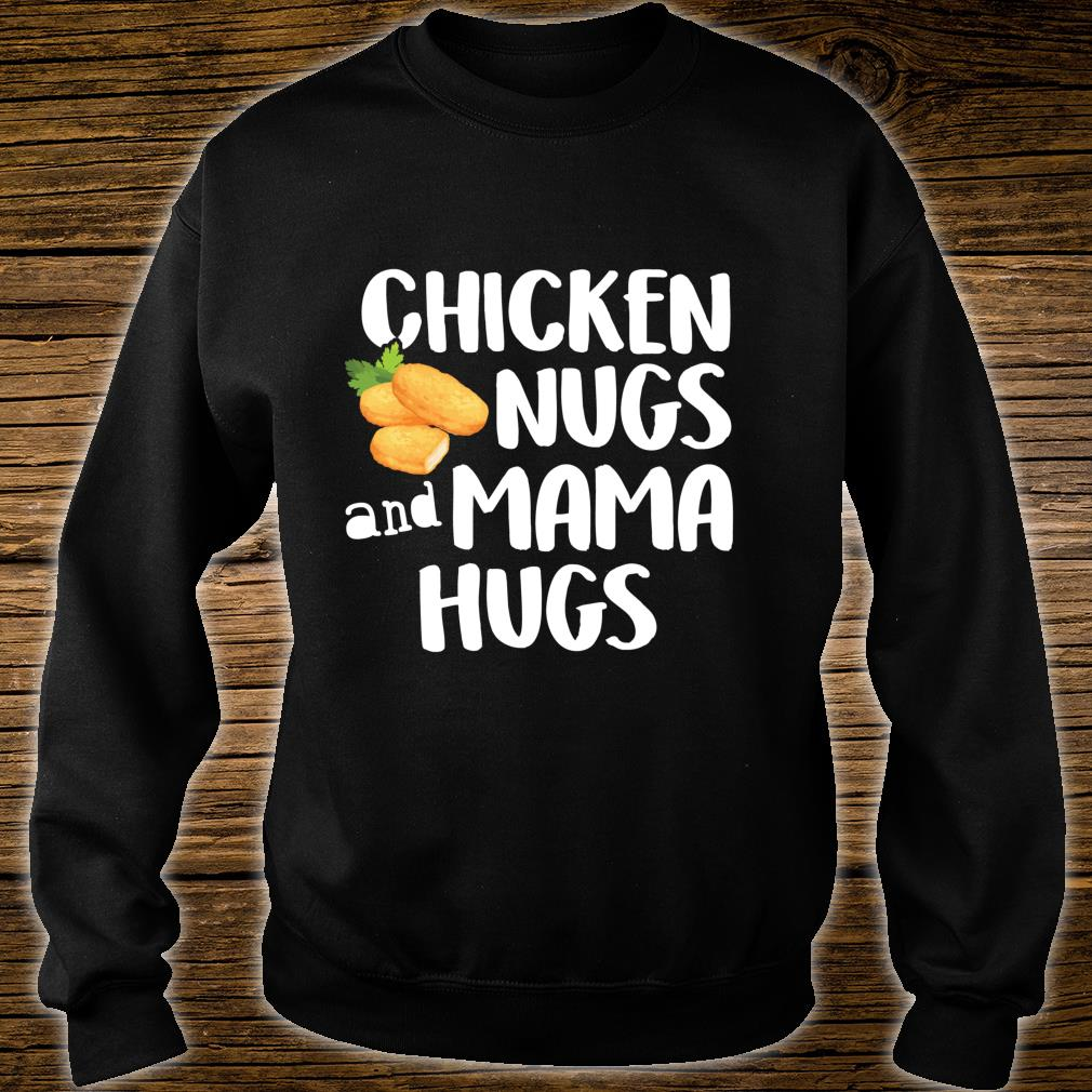 Chicken Nugs and Mama Hugs For Nugget Shirt sweater