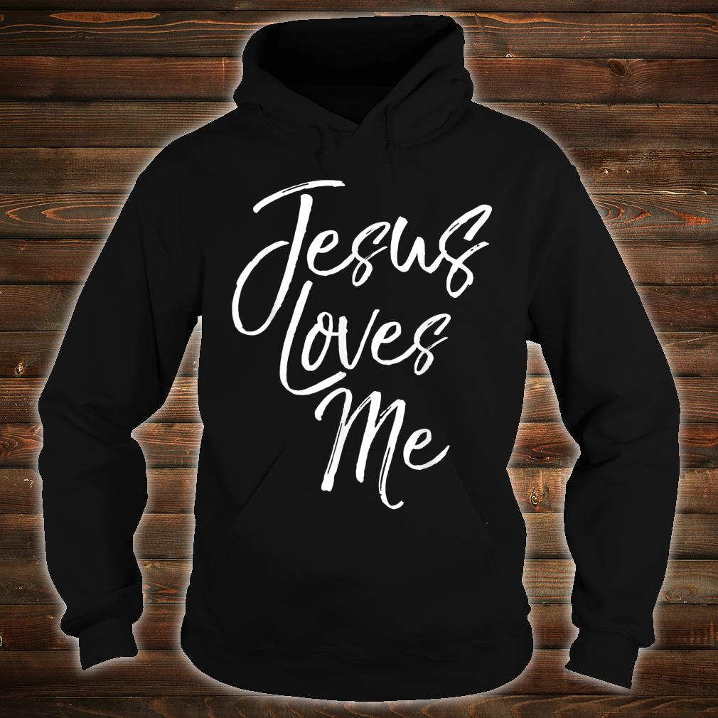 Christian Love Quote for New Believers Jesus Loves Me Shirt hoodie