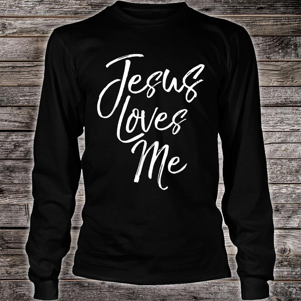 Christian Love Quote for New Believers Jesus Loves Me Shirt long sleeved