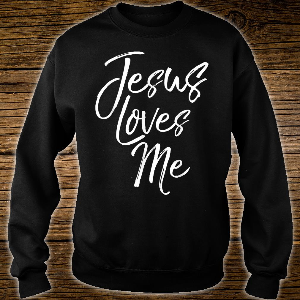 Christian Love Quote for New Believers Jesus Loves Me Shirt sweater