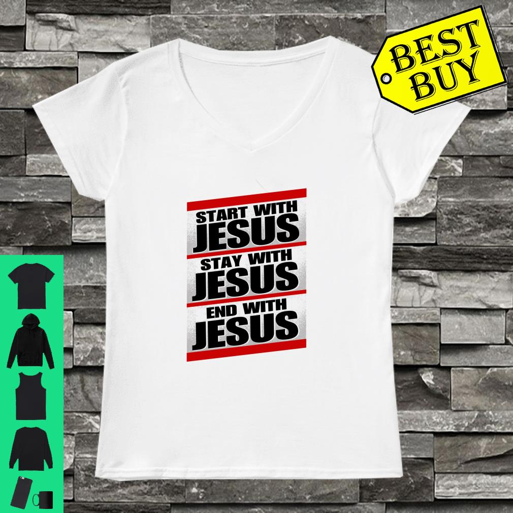 Christian gift Inspirational Bible Start Stay End with Jesus shirt ladies tee