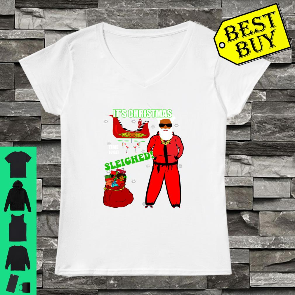 Christmas Time to Get Sleighed Cool Hip Santa Gift Shirt ladies tee