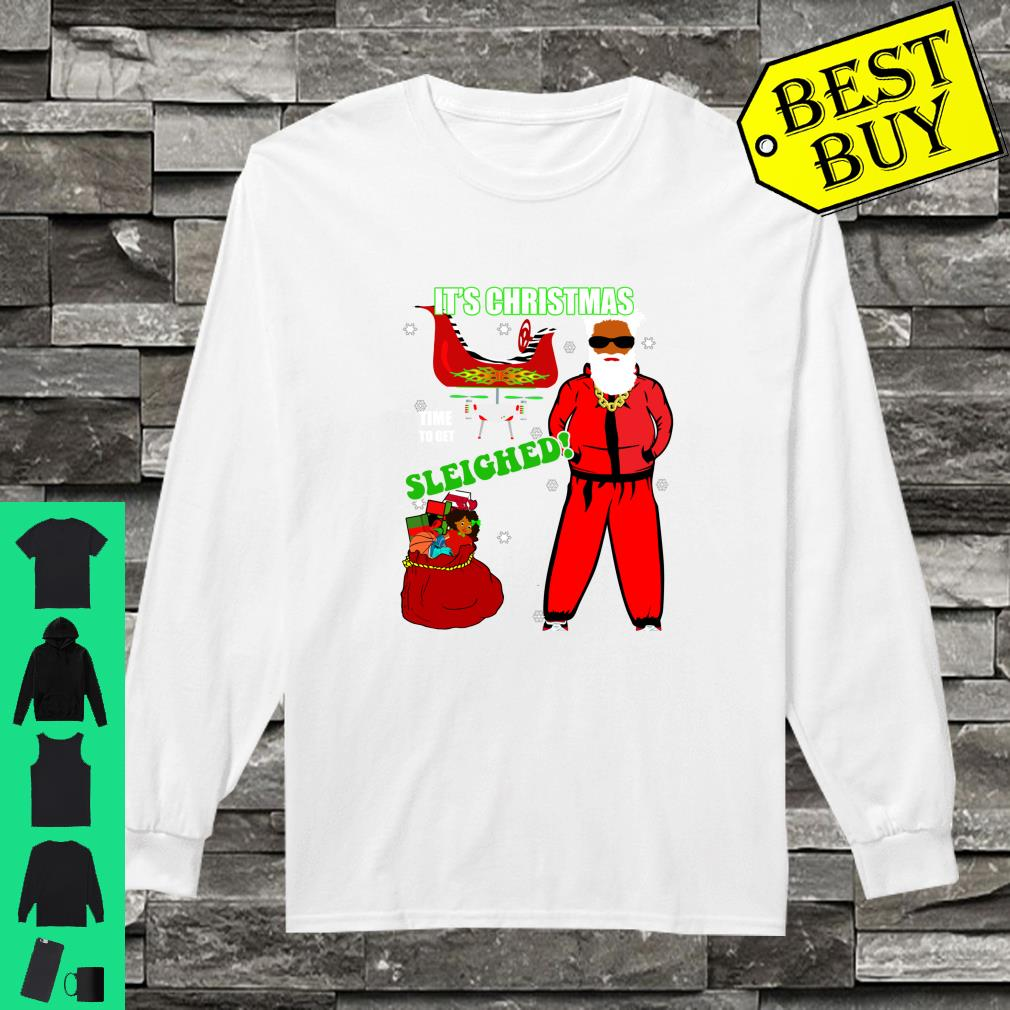 Christmas Time to Get Sleighed Cool Hip Santa Gift Shirt long sleeved