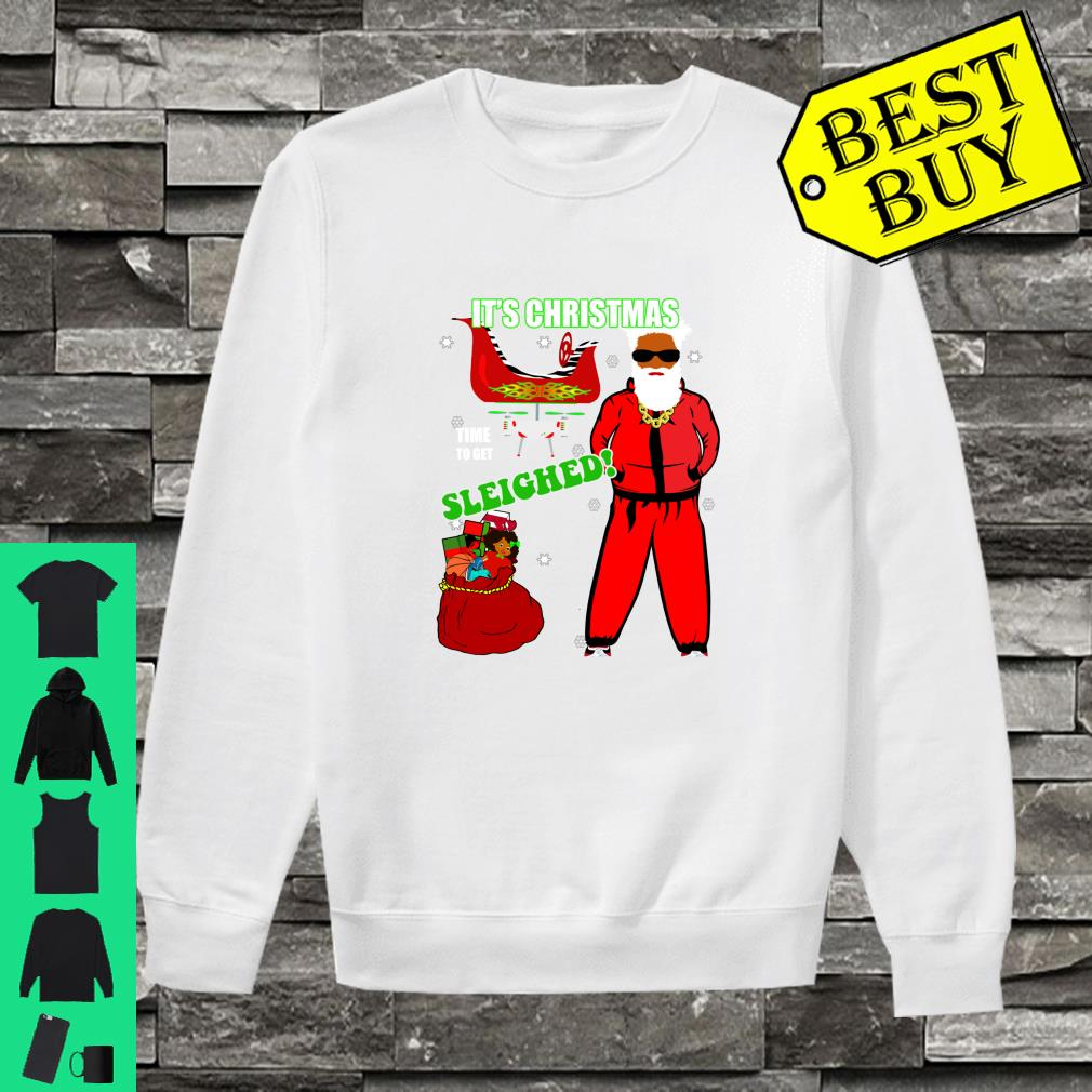 Christmas Time to Get Sleighed Cool Hip Santa Gift Shirt sweater
