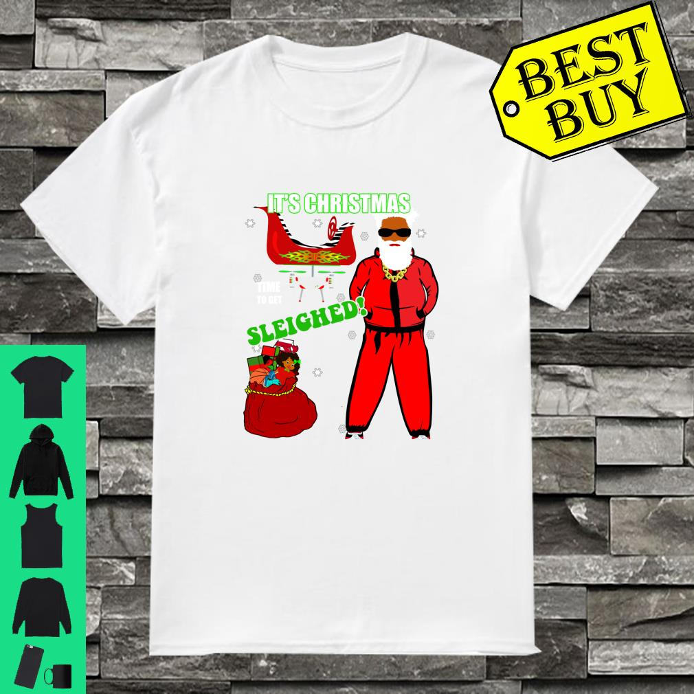 Christmas Time to Get Sleighed Cool Hip Santa Gift Shirt