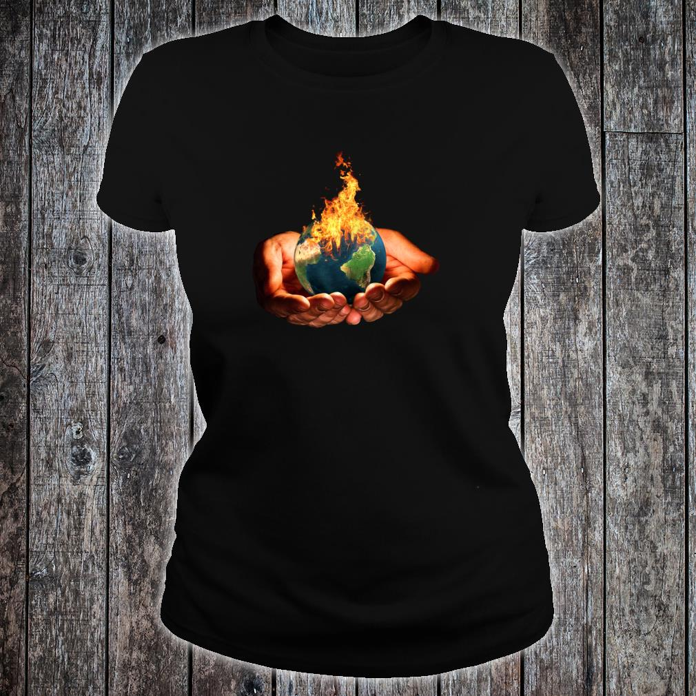 Climate Change Global Warming Earth In Fire Shirt ladies tee