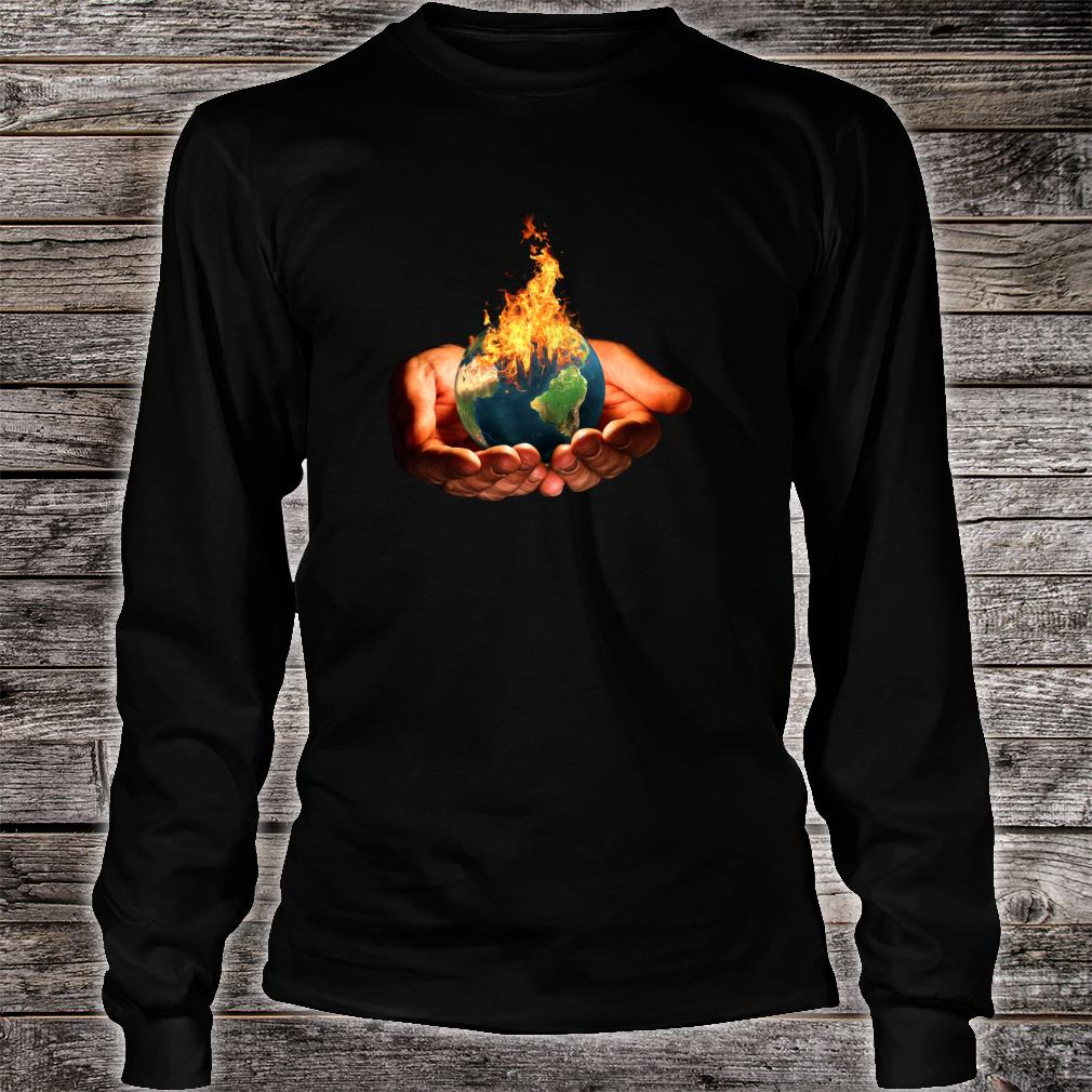Climate Change Global Warming Earth In Fire Shirt long sleeved