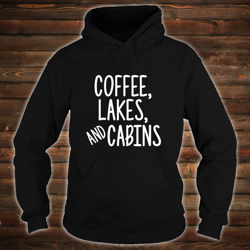 Coffee Lakes and Cabins Campers Outdoor Camping Shirt hoodie