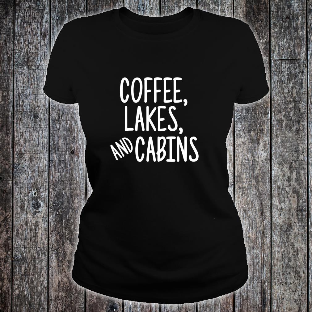 Coffee Lakes and Cabins Campers Outdoor Camping Shirt ladies tee